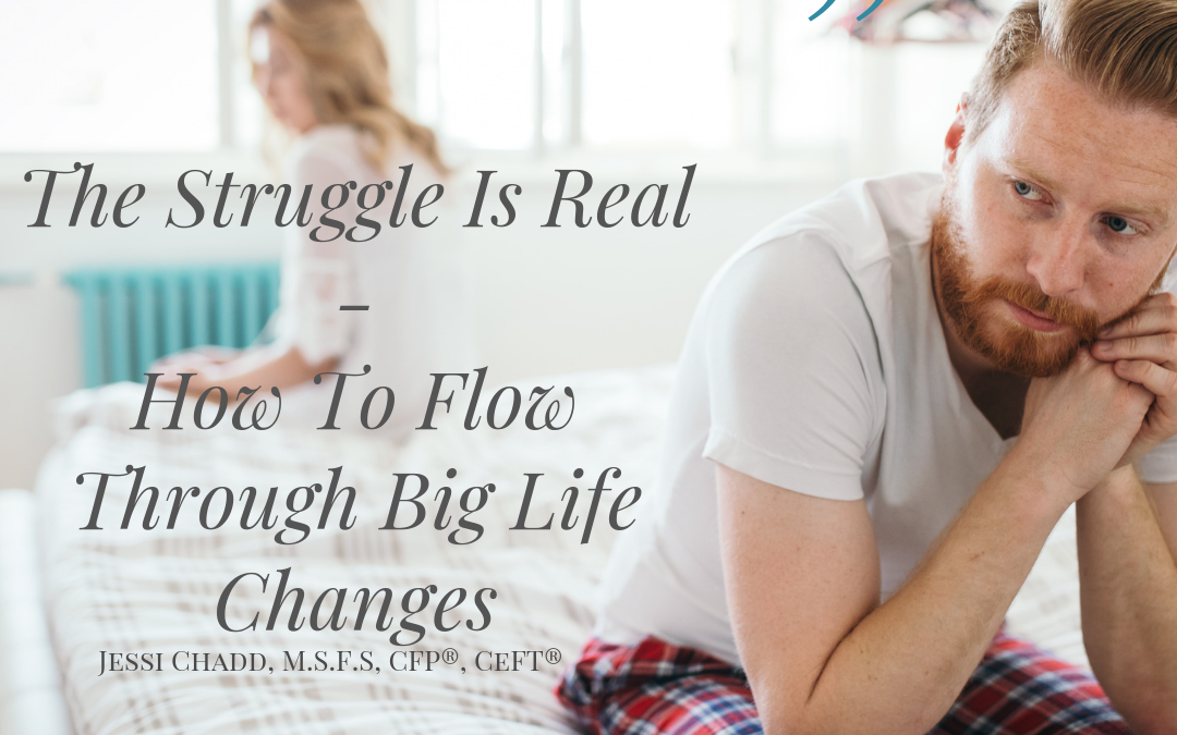 The Struggle Is Real – How To Flow Through Big Life Changes