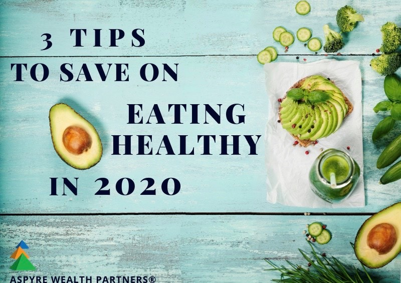 Eating Healthy Without Eating Up Your Savings – 3 Tips to Save on Eating Healthy in 2020