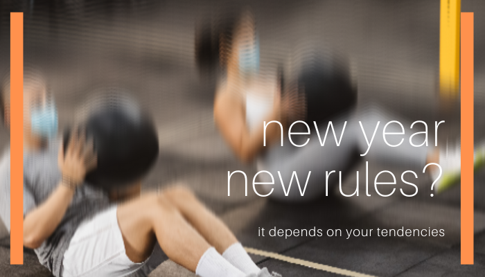 New Year, New Rules? Depends On 4 Tendencies