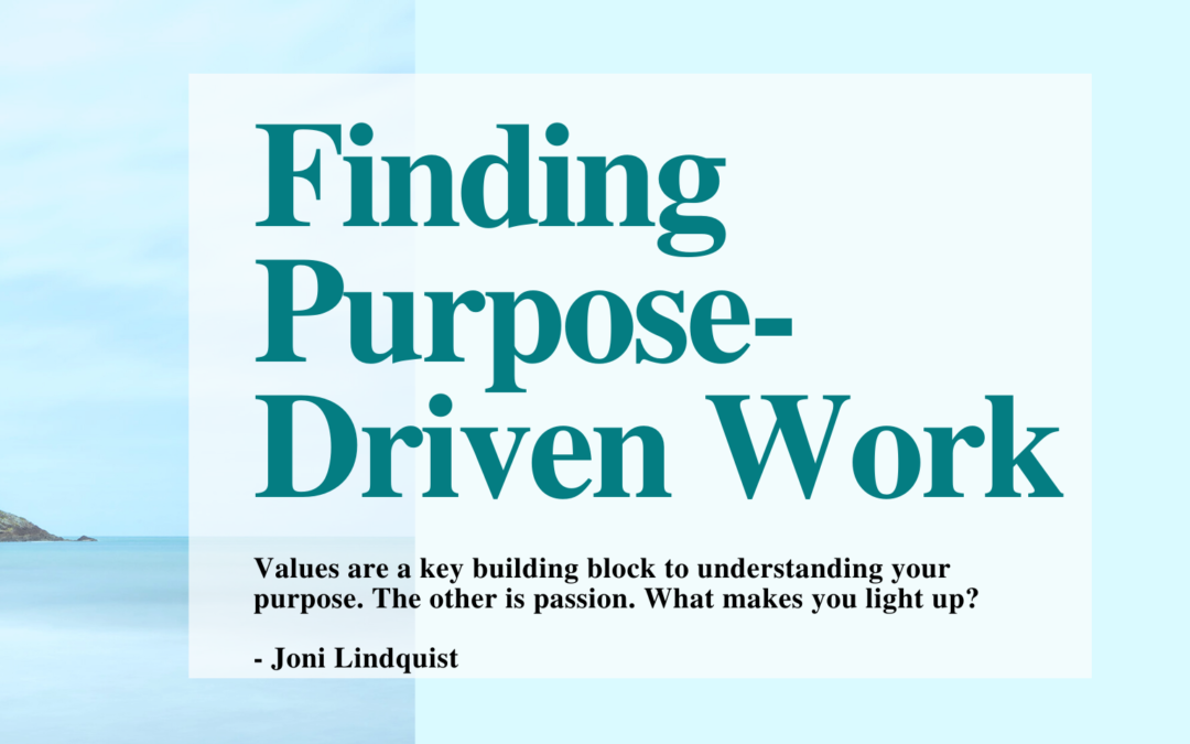 Finding Purpose-Driven Work – Two easy-to-implement steps to help identify and act on your passions