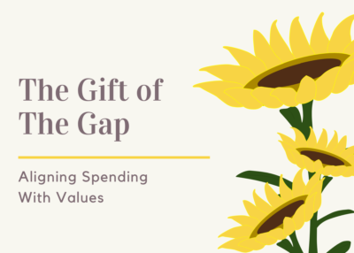 The Gift of The Gap | Aligning Spending With Values